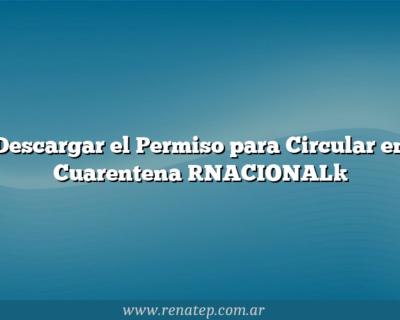 Descargar el Permiso para Circular en Cuarentena [NACIONAL]