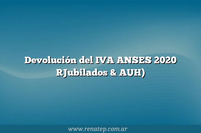 Devolución del IVA ANSES 2020 [Jubilados & AUH)