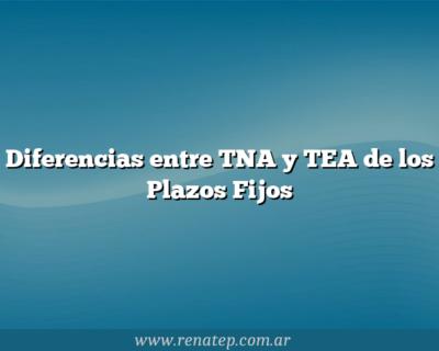 Diferencias entre TNA y TEA de los Plazos Fijos