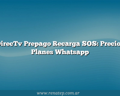 DirecTv Prepago Recarga SOS: Precios Planes Whatsapp