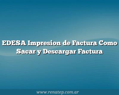 EDESA Impresion de Factura Como Sacar y Descargar Factura
