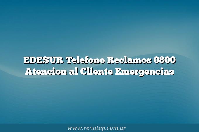 EDESUR Telefono Reclamos 0800 Atencion al Cliente Emergencias