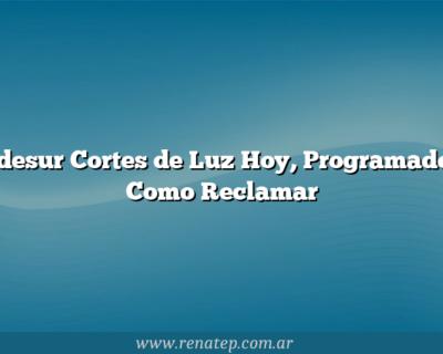 Edesur Cortes de Luz Hoy, Programados Como Reclamar