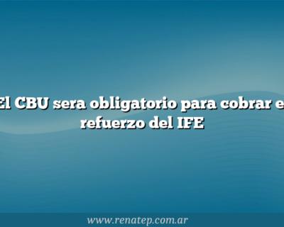 El CBU sera obligatorio para cobrar el refuerzo del IFE