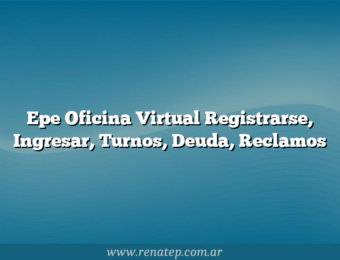 Epe Oficina Virtual Registrarse, Ingresar, Turnos, Deuda, Reclamos