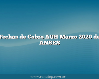 Fechas de Cobro AUH Marzo 2020 de ANSES