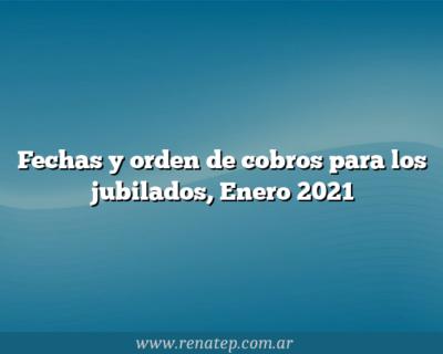 Fechas y orden de cobros para los jubilados, Enero 2021