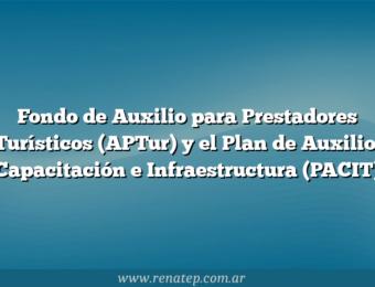 Fondo de Auxilio para Prestadores Turísticos (APTur) y el Plan de Auxilio, Capacitación e Infraestructura (PACIT)