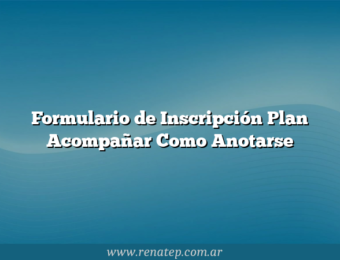 Formulario de Inscripción Plan Acompañar Como Anotarse