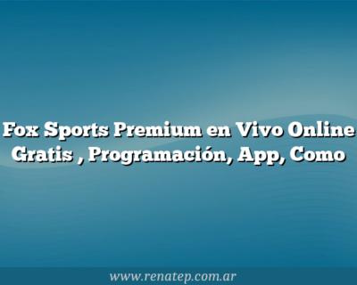 Fox Sports Premium en Vivo Online Gratis , Programación, App, Como