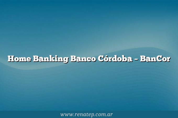 Home Banking Banco Córdoba – BanCor