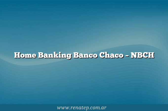 Home Banking Banco Chaco – NBCH