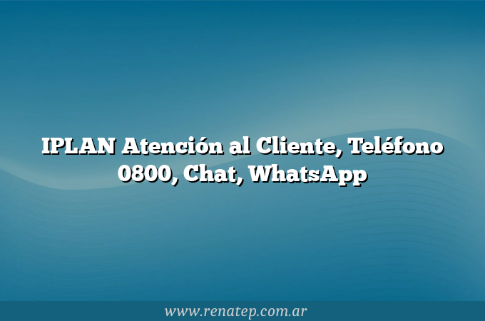 IPLAN Atención al Cliente, Teléfono 0800, Chat, WhatsApp