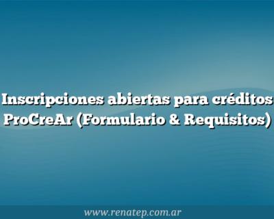 Inscripciones abiertas para créditos ProCreAr (Formulario & Requisitos)