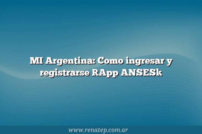 MI Argentina: Como ingresar y registrarse [App ANSES]