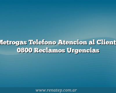 Metrogas Telefono Atencion al Cliente 0800 Reclamos Urgencias