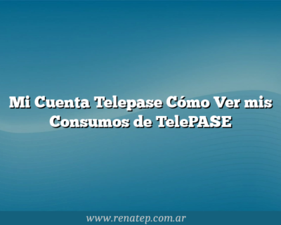Mi Cuenta Telepase Cómo Ver mis Consumos de TelePASE