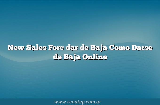 New Sales Forc dar de Baja Como Darse de Baja Online