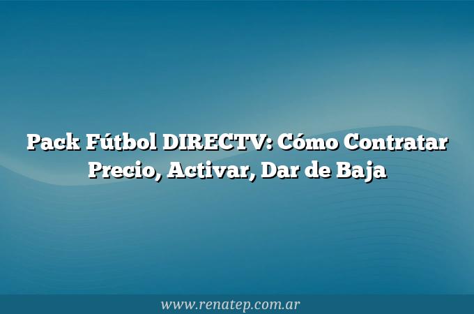 Pack Fútbol DIRECTV: Cómo Contratar  Precio, Activar, Dar de Baja