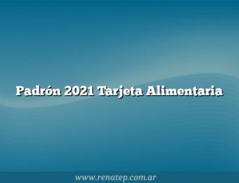 Padrón 2021 Tarjeta Alimentaria