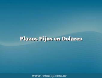 Plazos Fijos en Dolares