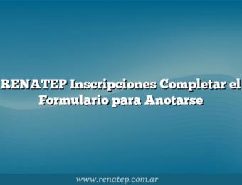 RENATEP Inscripciones  Completar el Formulario para Anotarse