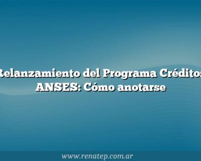 Relanzamiento del Programa Créditos ANSES:  Cómo anotarse