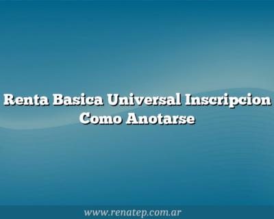 Renta Basica Universal Inscripcion Como Anotarse