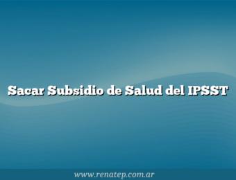 Sacar Subsidio de Salud del IPSST