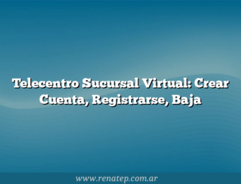 Telecentro Sucursal Virtual: Crear Cuenta, Registrarse, Baja