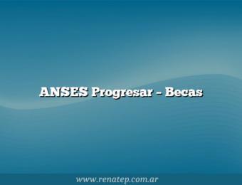 ANSES Progresar – Becas