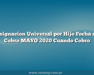 Asignacion Universal por Hijo Fecha de Cobro MAYO 2020  Cuando Cobro