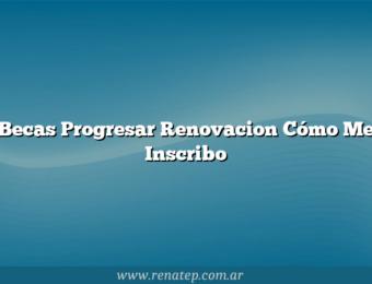 Becas Progresar Renovacion  Cómo Me Inscribo