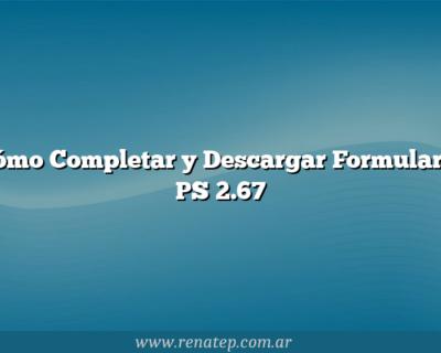 Cómo Completar y Descargar Formulario PS 2.67