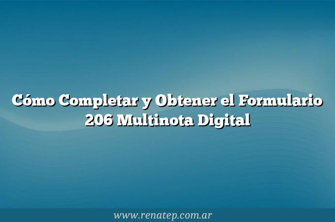 Cómo Completar y Obtener el Formulario 206 Multinota Digital