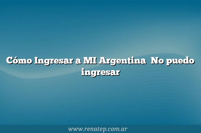 Cómo Ingresar a MI Argentina   No puedo ingresar