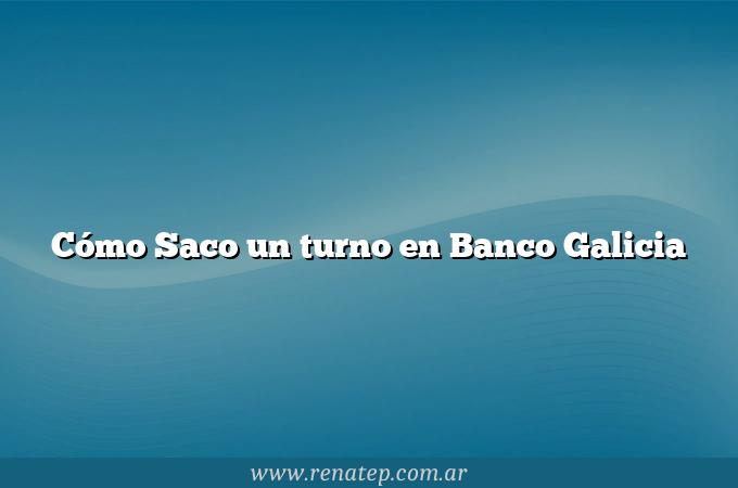 Cómo Saco un turno en Banco Galicia