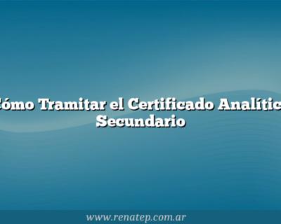 Cómo Tramitar el Certificado Analítico Secundario