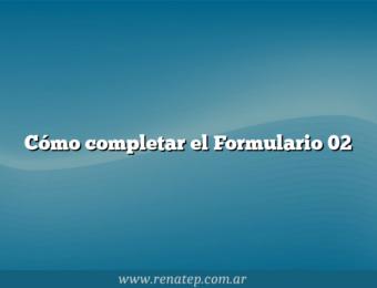 Cómo completar el Formulario 02