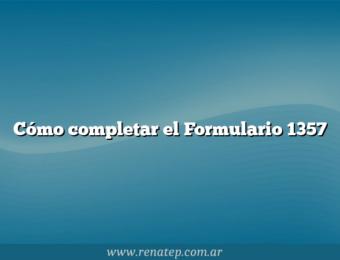 Cómo completar el Formulario 1357