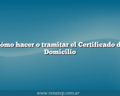 Cómo hacer o tramitar el Certificado de Domicilio