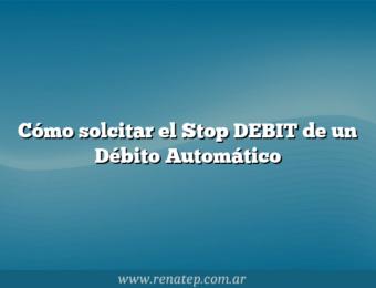 Cómo solcitar el Stop DEBIT de un Débito Automático