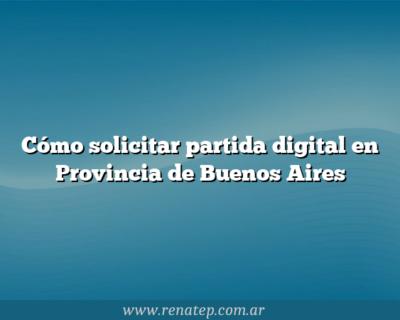 Cómo solicitar partida digital en Provincia de Buenos Aires