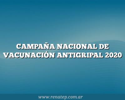 CAMPAÑA NACIONAL DE VACUNACIÓN ANTIGRIPAL 2020