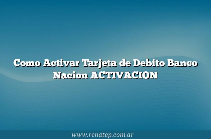 Como Activar Tarjeta de Debito Banco Nacion  ACTIVACION