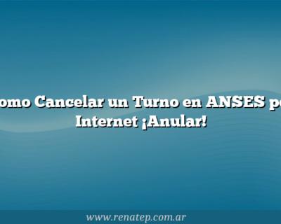 Como Cancelar un Turno en ANSES por Internet  ¡Anular!