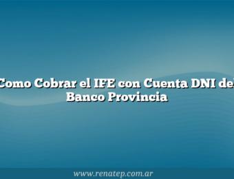 Como Cobrar el IFE con Cuenta DNI del Banco Provincia