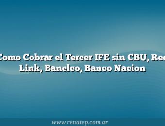 Como Cobrar el Tercer IFE  sin CBU, Red Link, Banelco, Banco Nacion