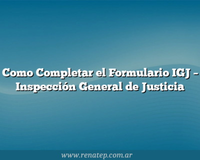 Como Completar el Formulario IGJ  – Inspección General de Justicia