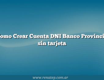 Como Crear Cuenta DNI Banco Provincia sin tarjeta